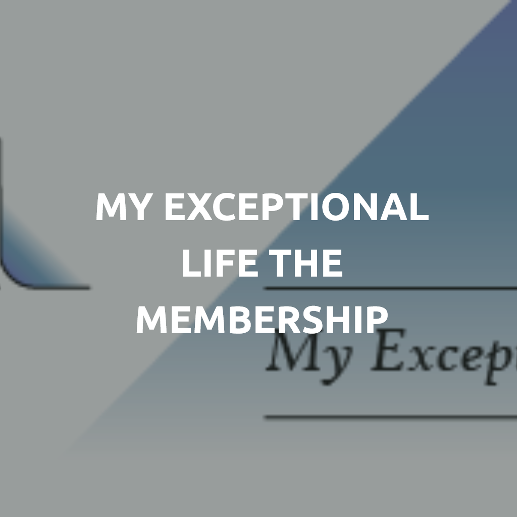 My Exceptional Life the Membership