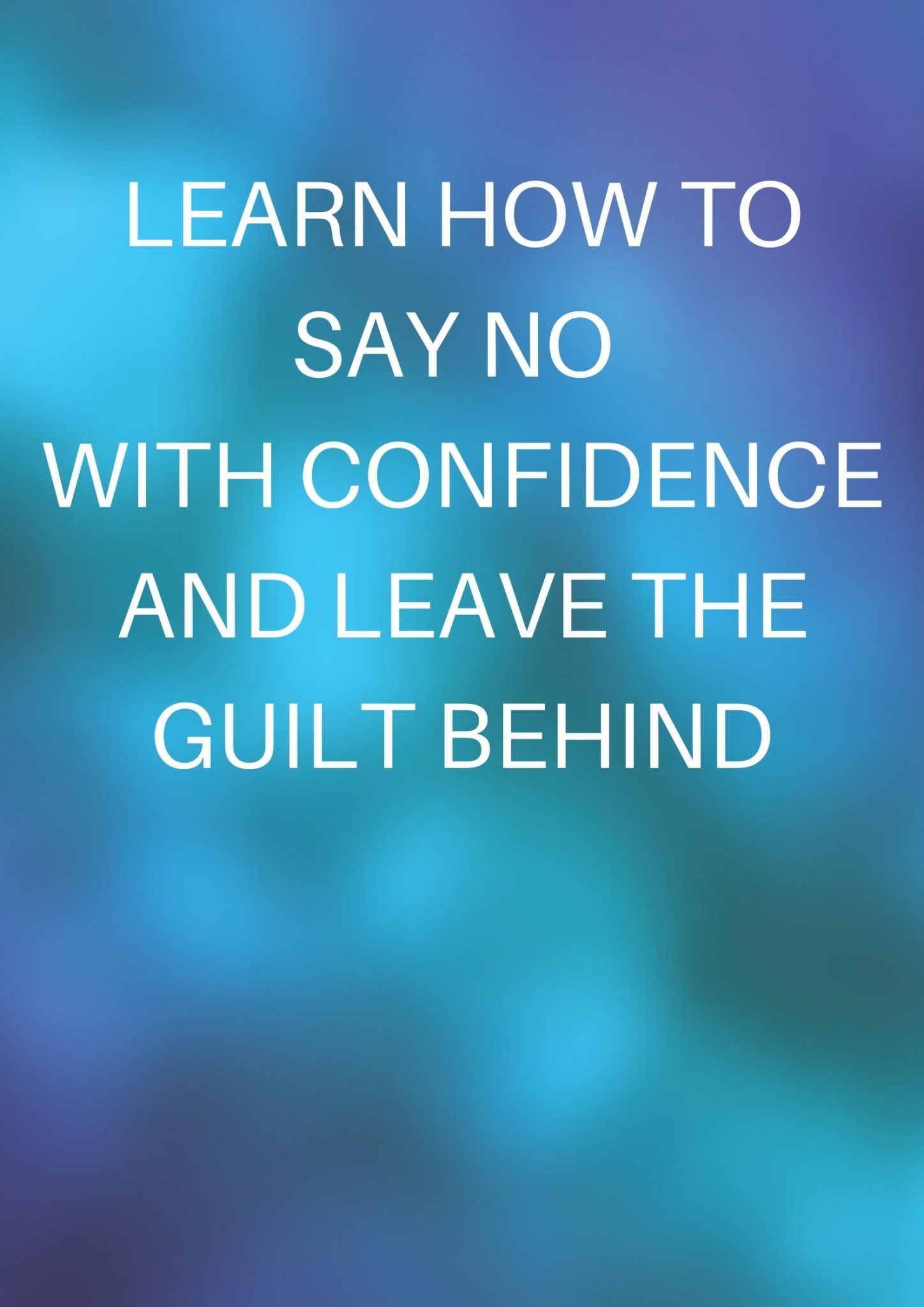Say No with confidence and leave the guilt behind
