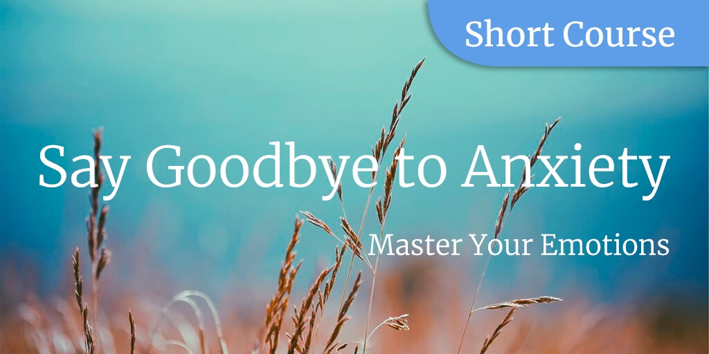 Say Goodbye To Anxiety Master Your Emotions
